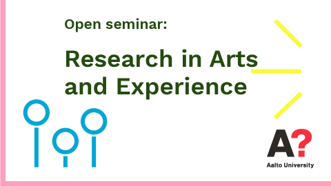 Open seminar: Research in Arts and Experience